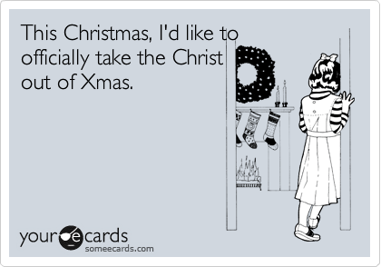 This Christmas, I'd like to officially take the Christ out of Xmas.