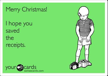 Merry Christmas!   I hope you saved the receipts.