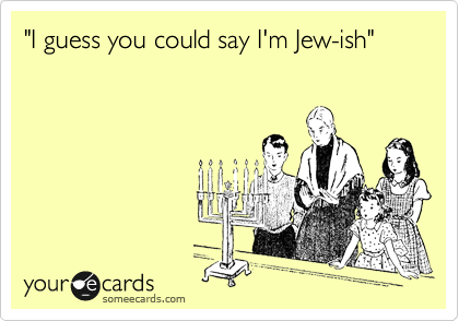 """I guess you could say I'm Jew-ish"""