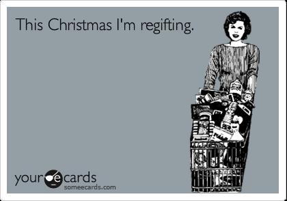 This Christmas I'm regifting.