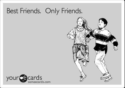 Best Friends.  Only Friends.