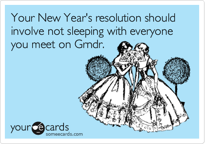 Your New Year's resolution should involve not sleeping with everyone you meet on Grndr.