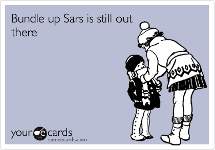 Bundle up Sars is still out there
