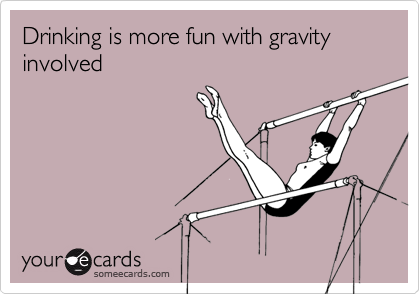 Drinking is more fun with gravity involved