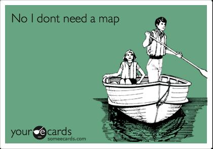 No I dont need a map