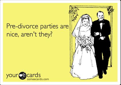 Pre-divorce parties are nice, aren't they?