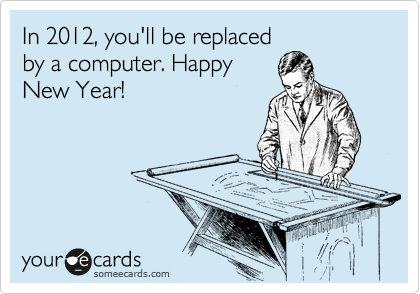 In 2012, you'll be replaced by a computer. Happy New Year!