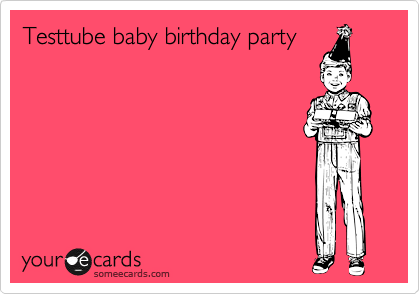 Testtube baby birthday party