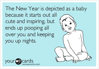 The New Year is depicted as a baby because it starts out all cute and inspiring, but ends up pooping all over you and keeping you up nights.