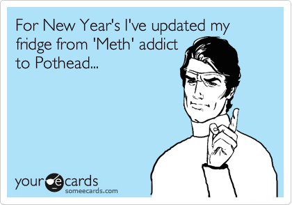 For New Year's I've updated my fridge from 'Meth' addict to Pothead...