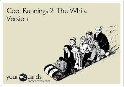 Cool Runnings 2: The White Version