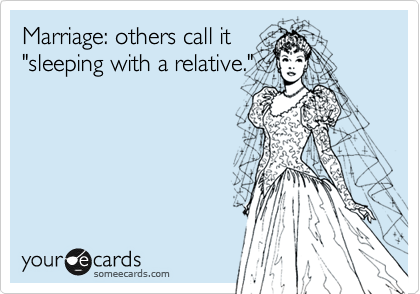 """Marriage: others call it """"sleeping with a relative."""""""