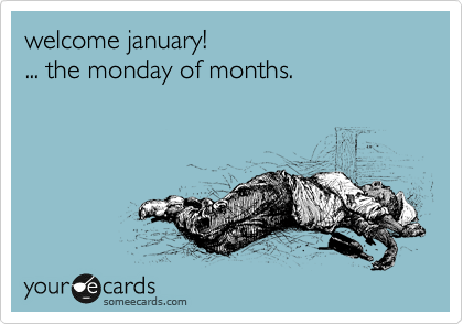 welcome january! ... the monday of months.