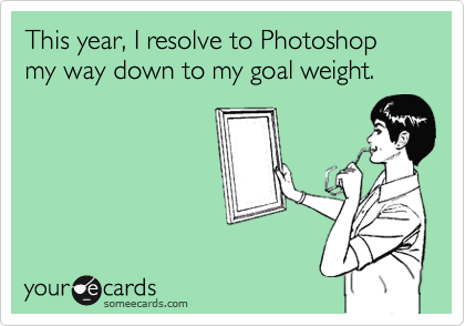 This year, I resolve to Photoshop my way down to my goal weight.