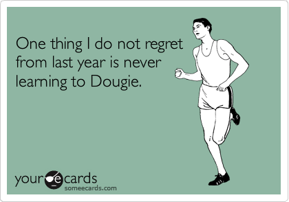One thing I do not regret from last year is never learning to Dougie.
