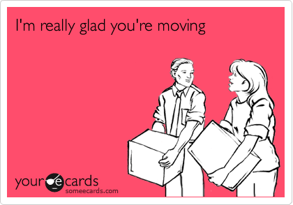 I'm really glad you're moving