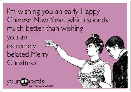 I'm Wishing You An Early Happy Chinese New Year, Which Sounds Much ...