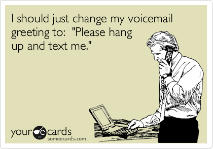 1326055712181_8967111 i should just change my voicemail greeting to \