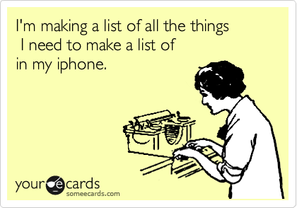 I'm making a list of all the things  I need to make a list of  in my iphone.