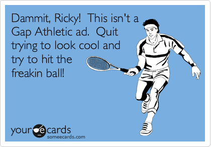 Dammit, Ricky!  This isn't a Gap Athletic ad.  Quit trying to look cool and try to hit the freakin ball!