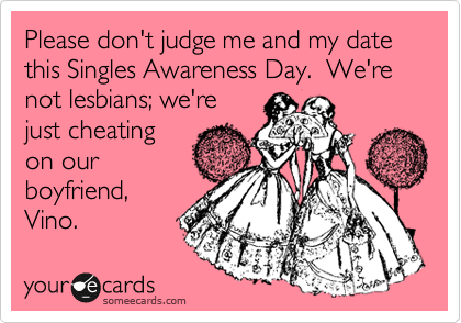 Please Dont Judge Me And My Date This Singles Awareness Day We – Valentines Cards for Singles