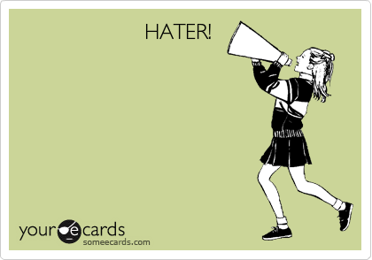 HATER!