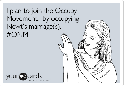 I plan to join the Occupy Movement... by occupying Newt's marriage%28s%29. %23ONM