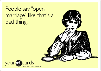 "People say ""open marriage"" like that's a bad thing."