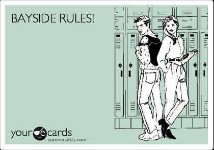BAYSIDE RULES!