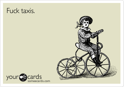 Fuck taxis.