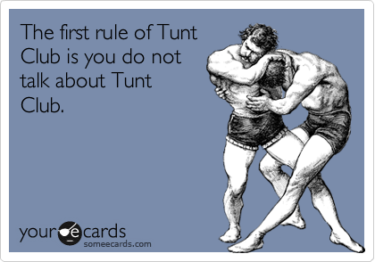 The first rule of Tunt Club is you do not talk about Tunt Club.