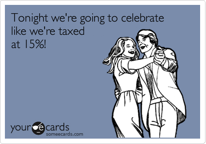 Tonight we're going to celebrate like we're taxed at 15%!