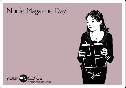 Nudie Magazine Day!