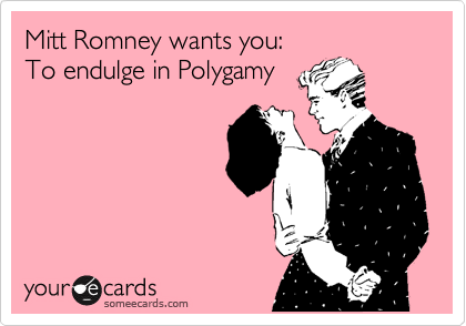Mitt Romney wants you: To endulge in Polygamy