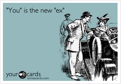 """You"" is the new ""ex"""
