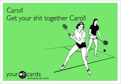 Carol!  Get your shit together Carol!