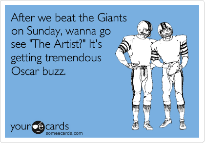 """After we beat the Giants on Sunday, wanna go see """"The Artist?"""" It's getting tremendous Oscar buzz."""
