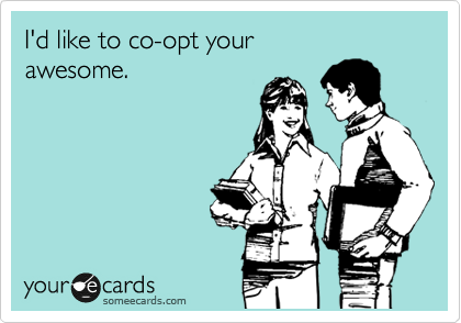 I'd like to co-opt your  awesome.