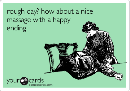 rough day? how about a nice massage with a happy ending
