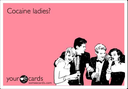 Cocaine ladies?