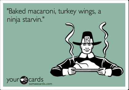 """Baked macaroni, turkey wings, a ninja starvin."""