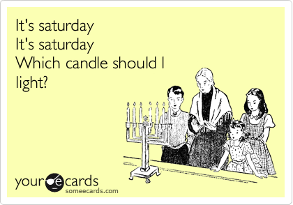 It's saturday It's saturday Which candle should l light?