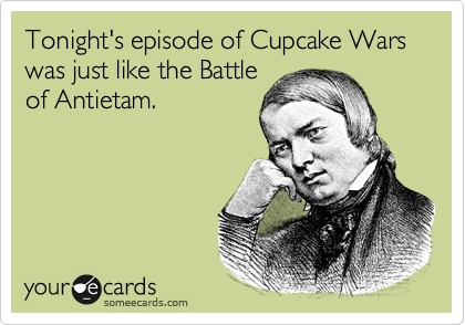 Tonight's episode of Cupcake Wars was just like the Battle of Antietam.