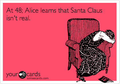 At 48; Alice learns that Santa Claus isn't real.