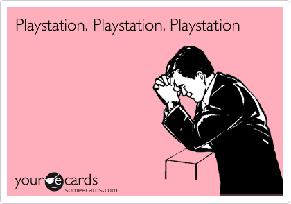 Playstation. Playstation. Playstation