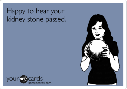 Happy to hear your  kidney stone passed.