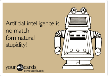 Artificial intelligence is no match forn natural stupidity!