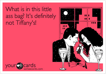 What is in this little ass bag? It's definitely not Tiffany's!
