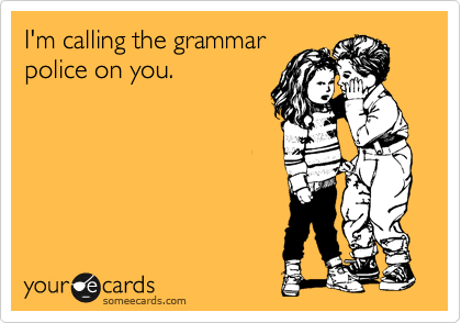 I'm calling the grammar police on you.