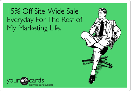 15% Off Site-Wide Sale Everyday For The Rest of My Marketing Life.